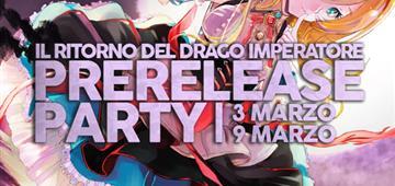 Prerelease Party: Il Ritorno del Drago Imperatore